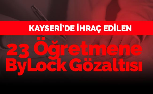 Kayseri'de ihraç edilen 23 öğretmene 'ByLock' gözaltısı