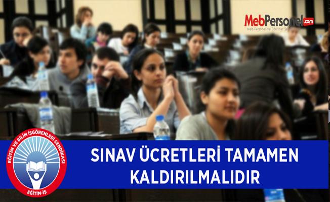 SINAV ÜCRETLERİ TAMAMEN KALDIRILMALIDIR