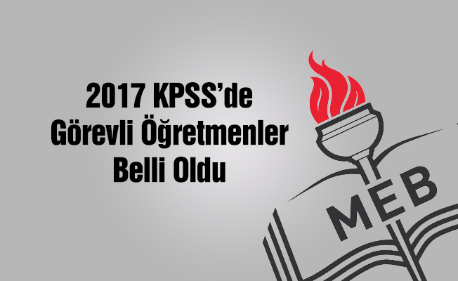 2017 KPSS'de Görevli Öğretmenler Belli Oldu