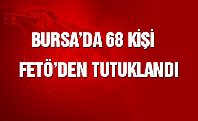 Bursa'da 68 kişi FETÖ'den tutuklandı