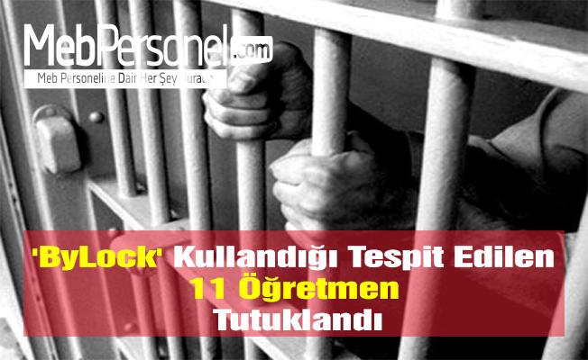 'ByLock' Kullandığı Tespit Edilen 11 Öğretmen Tutuklandı