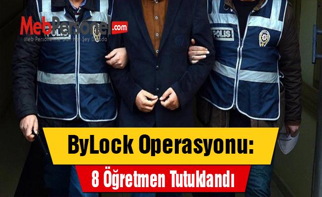 ByLock Operasyonu: 8 Öğretmen Tutuklandı