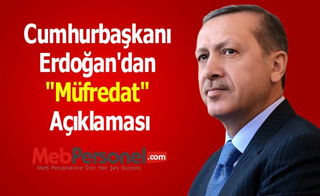 Cumhurbaşkanı Erdoğan'dan ''Müfredat'' Açıklaması
