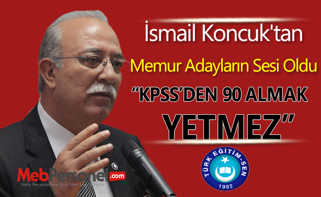 "İsmail Koncuk: ""Aday KPSS'den 90 Alsa Bile Atanamayacak"""