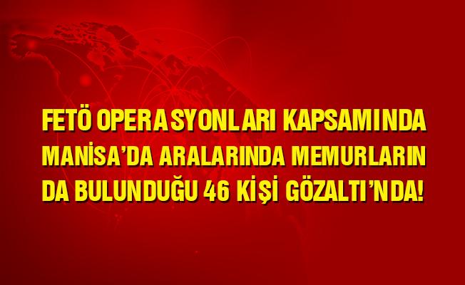 Manisa'da FETÖ'den kamu görevlilerinin de bulunduğu 46 gözaltı