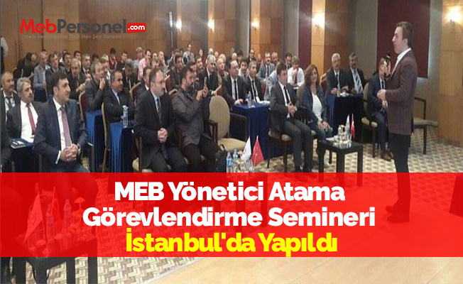 MEB Yönetici Atama Görevlendirme Semineri İstanbul'da Yapıldı