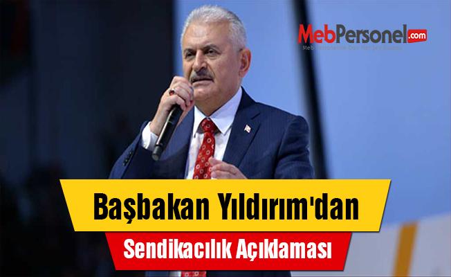 Başbakan Yıldırım'dan Sendikacılık Açıklaması