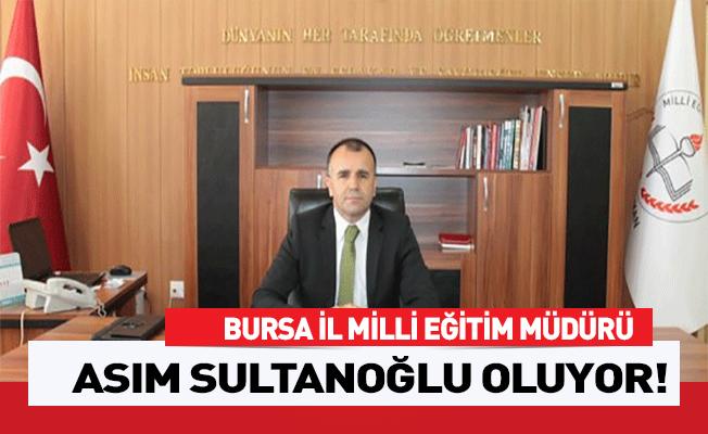 Bursa Milli Eğitim Müdürü Asım Sultanoğlu Oluyor
