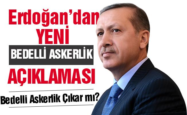 Erdoğan'dan Yeni Bedelli Askerlik Açıklaması