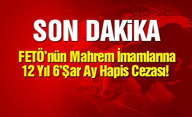 FETÖ'nün 'mahrem imamlarına' 12 yıl 6'şar ay hapis