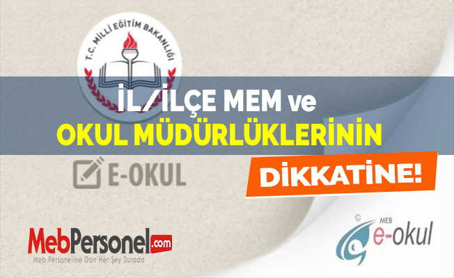 İL/İLÇE MEM ve OKUL MÜDÜRLÜKLERİNİN DİKKATİNE !
