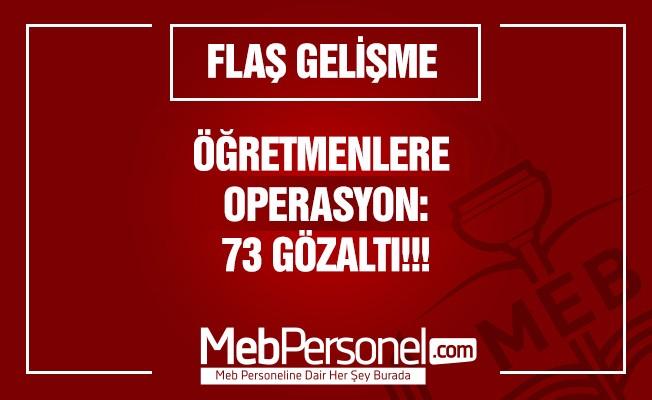 Öğretmenlere operasyon: 73 gözaltı