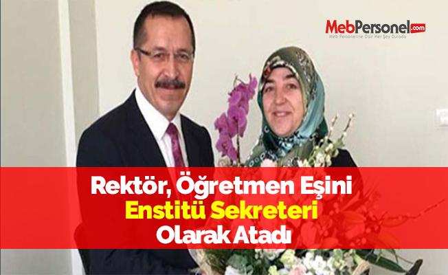 Rektör, Öğretmen Eşini Enstitü Sekreteri Olarak Atadı