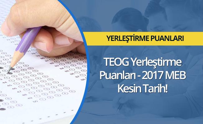 TEOG (YEP) yerleştirme puanları - 2017 MEB kesin tarihi