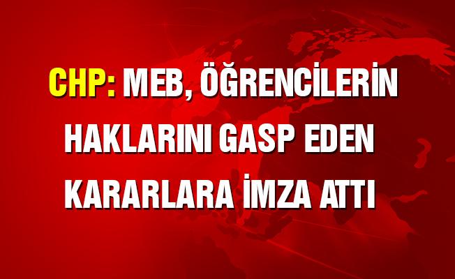 CHP: MEB öğrencilerin hakkını gasp eden kararlara imza attı