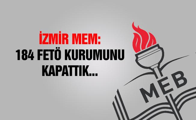 İzmir MEM: 184 FETÖ kurumunu kapattık