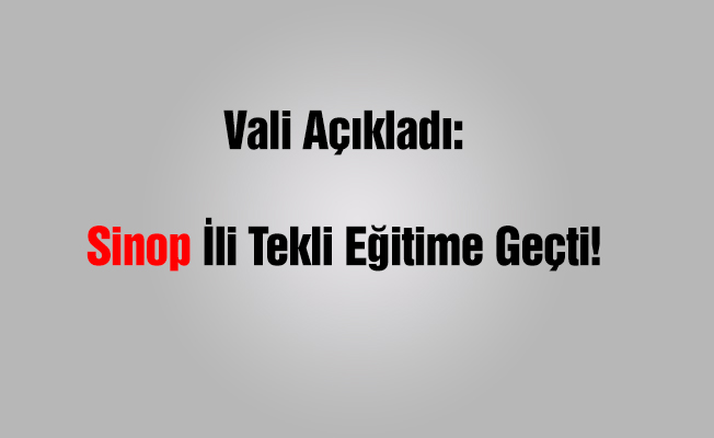 Sinop tekli eğitim sistemine geçti