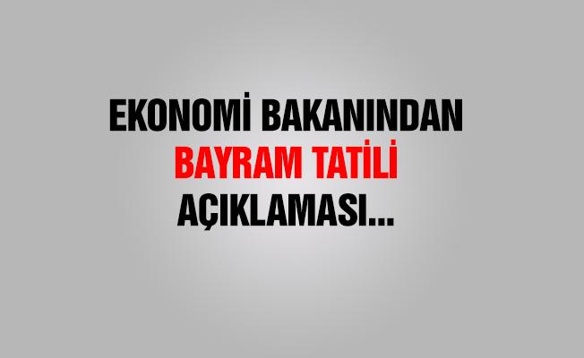 Ekonomi Bakan'ından 'Bayram Tatili' açıklaması