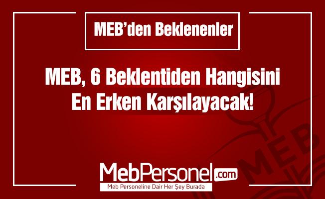 MEB, 6 Beklentiden Hangisini En Erken Karşılayacak?