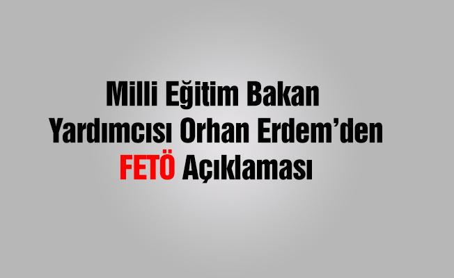 MEB Bakan Yardımcısı Erdem'den FETÖ Açıklaması