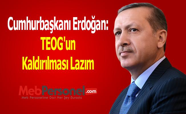 Cumhurbaşkanı Erdoğan: ''TEOG'un Kaldırılması Lazım''