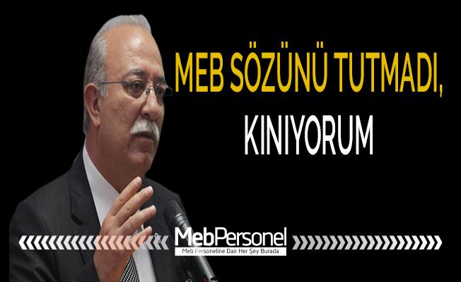 "İSMAİL KONCUK: ""MEB SÖZÜNÜ TUTMADI, KINIYORUM"""