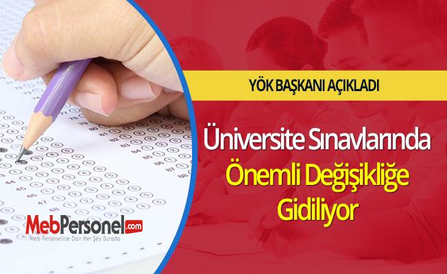 Üniversite Sınavlarında Önemli Değişikliğe Gidiliyor