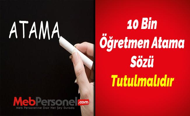 10 Bin Öğretmen Atama Sözü Tutulmalıdır
