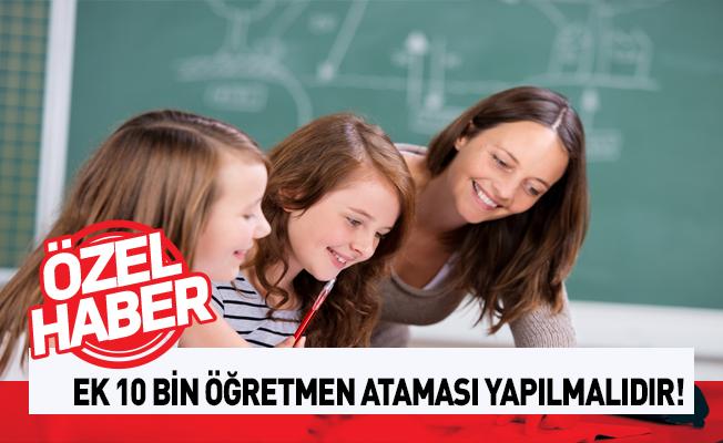 Sözü Verilen Ek 10 Bin Öğretmen Ataması Yapılmalıdır!