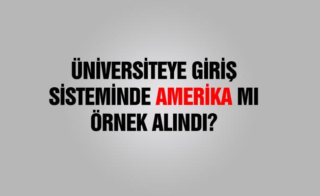 Üniversiteye giriş sisteminde Amerika mı örnek alındı?