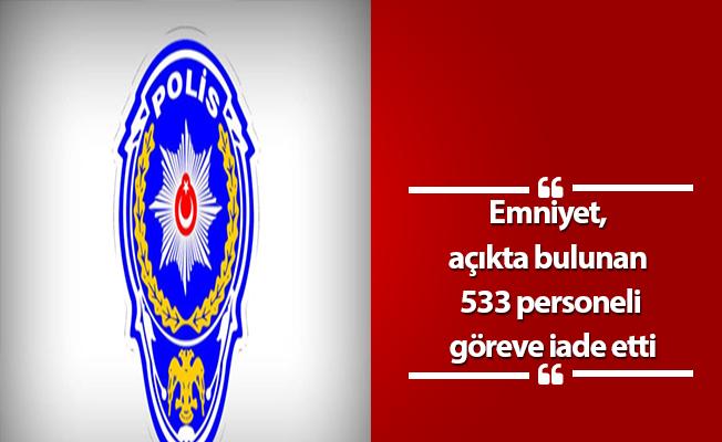 Emniyet, açıkta bulunan 533 personeli göreve iade etti