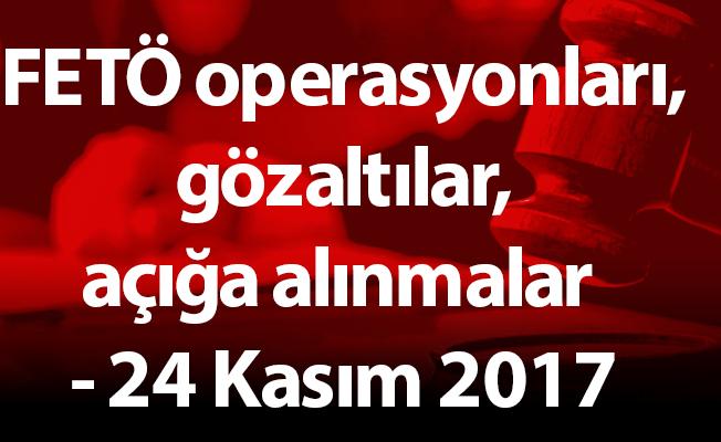 FETÖ operasyonları, gözaltılar, açığa alınmalar - 24 Kasım 2017