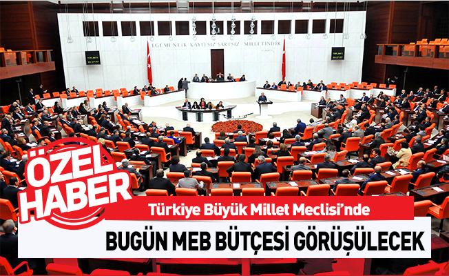 MEB Bütçesi Bugün Mecliste Görüşülecek!