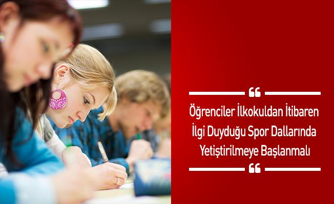 'Öğrenciler ilkokuldan itibaren ilgi duyduğu spor dallarında yetiştirilmeye başlanmalı'