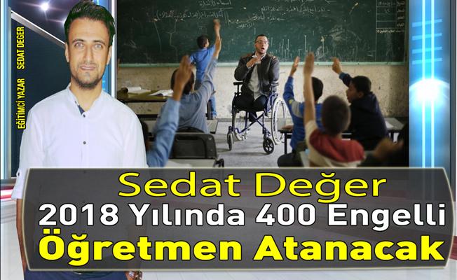 Sedat DEGER:Şubat 2018 de 400 Engelli Öğretmen Alınacak