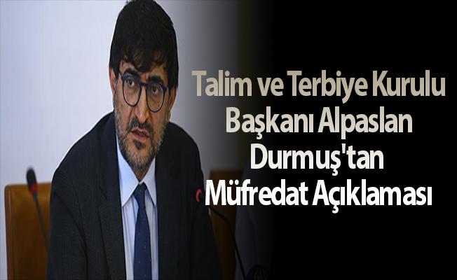 Talim ve Terbiye Kurulu Başkanı Alpaslan Durmuş'tan Müfredat Açıklaması