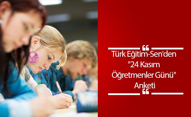 Türk Eğitim-Sen'den ''24 Kasım Öğretmenler Günü'' Anketi