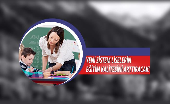 'Yeni sistem, liselerin eğitim kalitesini arttıracak'