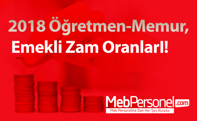 2018 Öğretmen-Memur, Emekli Zam OranlarI!