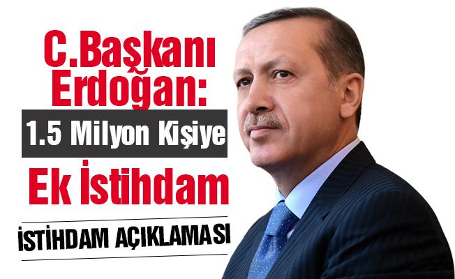 Erdoğan: 1.5 milyon kişiye ek istihdam sağladık
