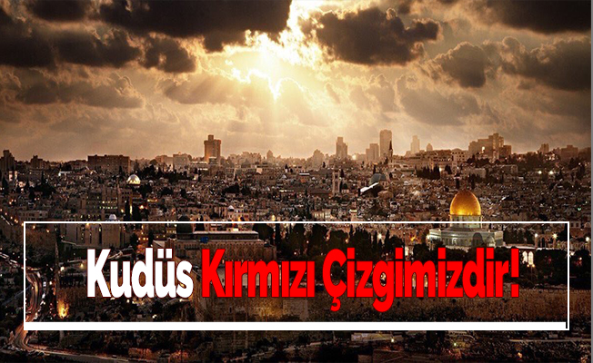 Kudüs Kırmızı Çizgimizdir!
