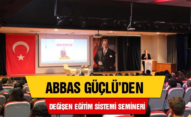"""Abbas Güçlü'den """"Değişen Sınav Sistemleri"""" semineri"""