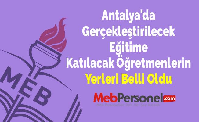 Antalya'da Gerçekleştirilecek Eğitime Katılacak Öğretmenlerin Yerleri Belli Oldu