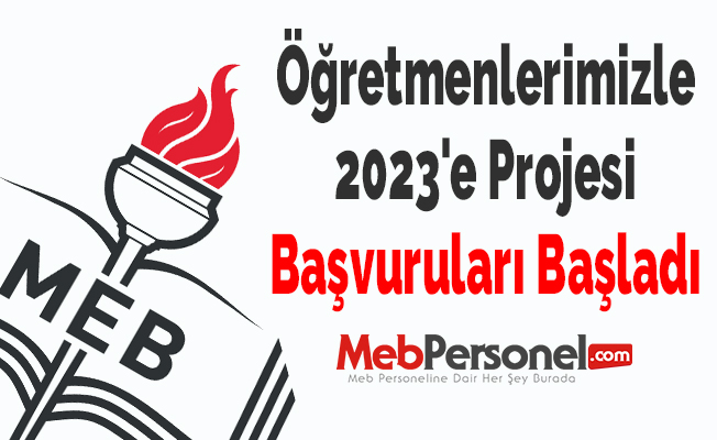 Öğretmenlerimizle 2023'e Projesi Başvuruları Başladı
