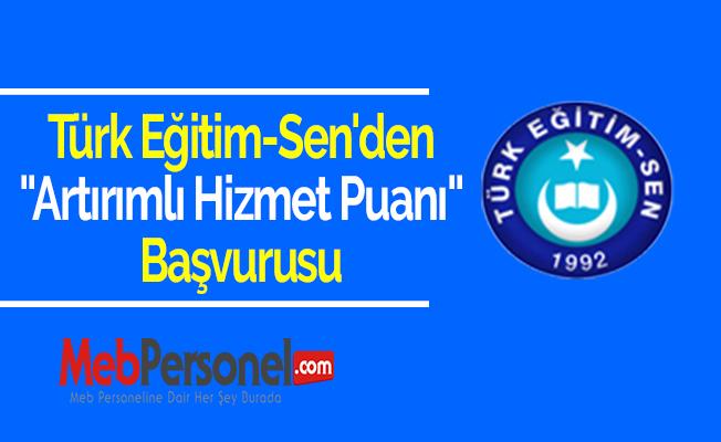 Türk Eğitim-Sen'den ''Artırımlı Hizmet Puanı'' Başvurusu