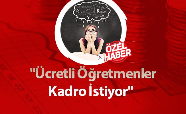 """""""Ücretli Öğretmenler Kadro İstiyor"""""""