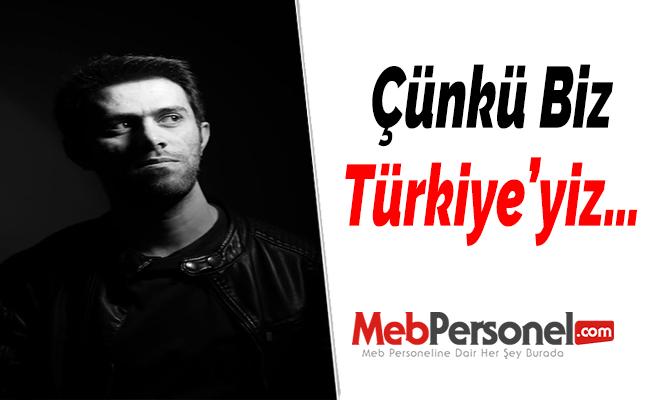 Çünkü Biz Türkiye'yiz…