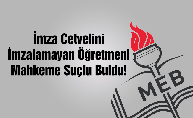 mahkeme_imza_atmayan_ogretmeni_suclu_bul..._10f5c.jpg