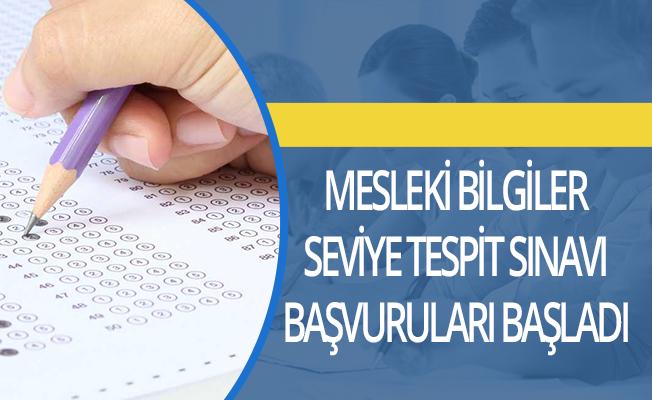 Mesleki Bilgiler Seviye Tespit Sınavı başvuruları başladı