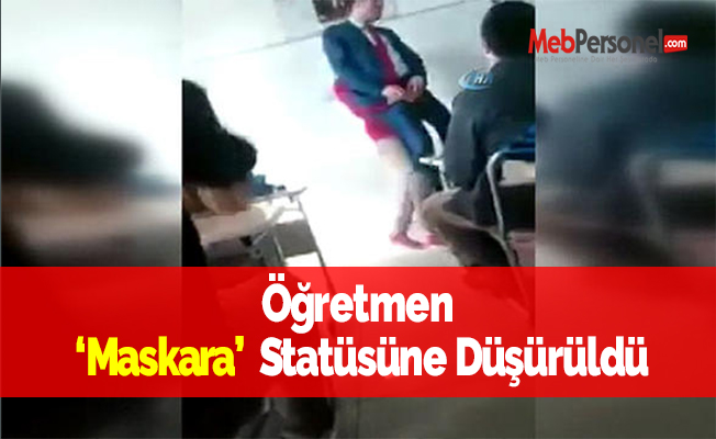 Öğretmen  'Maskara'  Statüsüne Düşürüldü